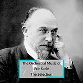 The Orchestral Music of Eric Satie - The Selection by French National Radio