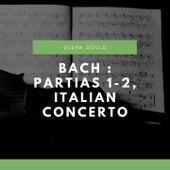 Bach : Partias 1-2, Italian Concerto by Glenn Gould