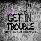 Get in Trouble (So What) by Dimitri Vegas & Like Mike