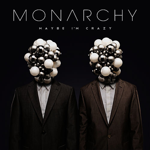 Maybe I'm Crazy by Monarchy