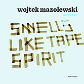 Smells Like Tape Spirit by Wojtek Mazolewski Quintet