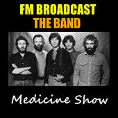 Medicine Show FM Broadcast The Band by The Band