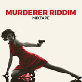 Murderer Riddim Mixtape by Barrington Levy, Carlton Livingston, Chezidek, Sizzla, Turbulence, Gyptian, Bugle, Nesbeth, Stephan Warren