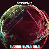 Techno Never Dies: Session 3 by Various Artists