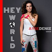 Hey World de Aysedeniz Gokcin
