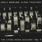 Alone Together, Vol 4 (The Living Room Sessions) by Holly Bowling