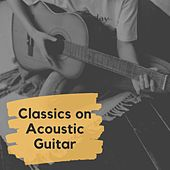 Classics on Acoustic Guitar by Various Artists