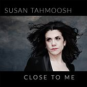Close to Me by Susan Tahmoosh