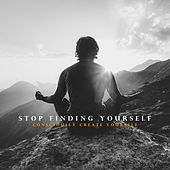 Stop Finding Yourself - Consciously Create Yourself: Inspirational Ethno Jazz Music by Various Artists