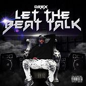 Let the Beat Talk by D-Rex
