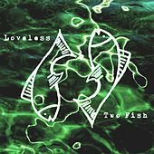 Two Fish by Loveless