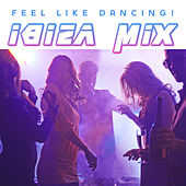 Feel Like Dancing! Ibiza Mix de Various Artists