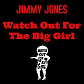 Watch Out for the Big Girl by Jimmy Jones