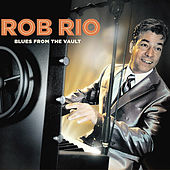 Blues From the Vault by Rob Rio