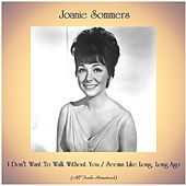 I Don't Want To Walk Without You / Seems Like Long, Long Ago (All Tracks Remastered) by Joanie Sommers