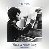 What's A Matter Baby (Remastered 2020) van Timi Yuro