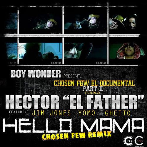 Hello Mama Chosen Few Remix (feat. Jim Jones, Yomo & Ghetto) - Single by Hector El Father