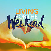 Living For The Weekend di Various Artists