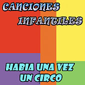 Habia una Vez un Circo by Canciones Infantiles