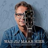 Was Jij Maar Hier by Guus Meeuwis