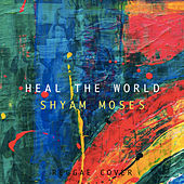 Heal the World de Shyam Moses