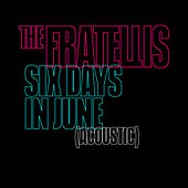 Six Days in June / Acoustic by The Fratellis