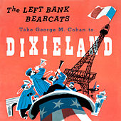 The Left Bank Bearcats Take George M. Cohan to Dixieland (Remastered from the Original Somerset Tapes) by The Left Bank Bearcats