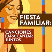 Fiesta Familiar: Canciones Para Cantar Juntos de Various Artists