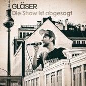 Die Show ist abgesagt von Gläser