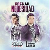 Eres Mi Necesidad (feat. Regulo Caro) by Luciano Luna