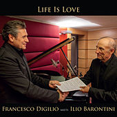 Life Is Love (Francesco Digilio Meets Ilio Barontini) by Ilio Barontini