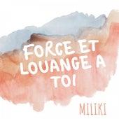 Force et louange à toi de Miliki