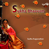 Sukha Bhaavam by Sudha Raghunathan