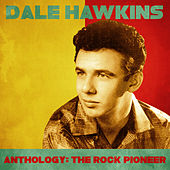 Anthology: The Rock Pioneer (Remastered) by Dale Hawkins