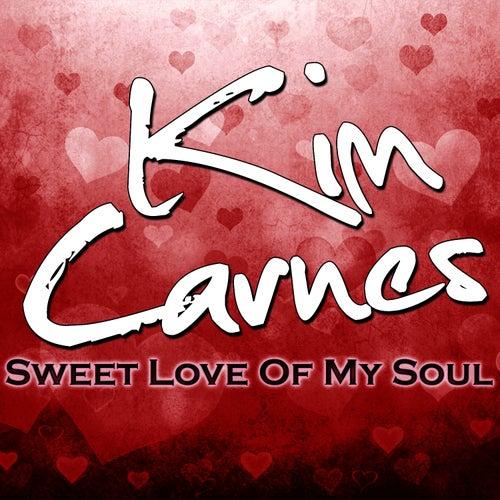 Sweet Love Of My Soul by Kim Carnes
