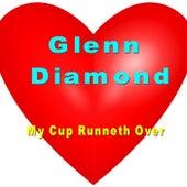 My Cup Runneth Over von Glenn Diamond
