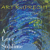 A Love Sublime by Art Ruprecht