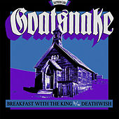 Breakfast with the King B/W Deathwish by Goatsnake
