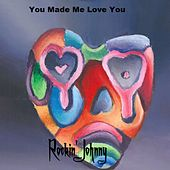 You Made Me Love You by Rockin Johnny