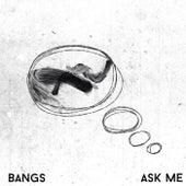Ask Me by Bangs
