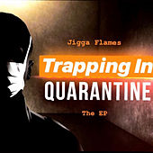 Trapping In Quarantine by Jigga Flames