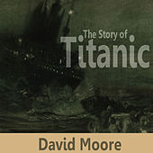 The Story Of Titanic by David Moore