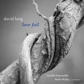 David Lang: Love Fail (Version for Women's Chorus) van Lorelei Ensemble