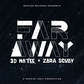 Far Away (feat. 3D Na'Tee & Zara Scully) de Special Only Productions