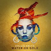 Water Or Gold de Hollie Smith