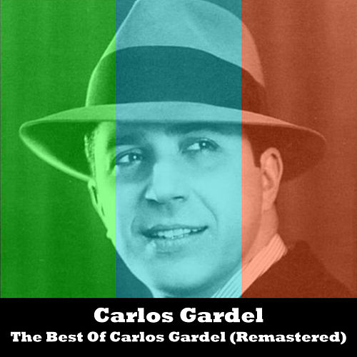 The Best Of Carlos Gardel (Remastered) by Carlos Gardel