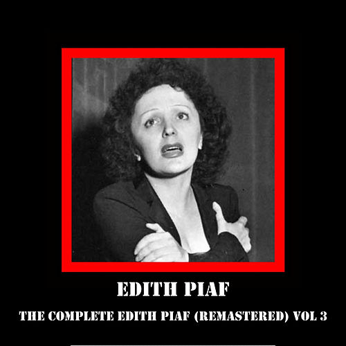 The Complete Edith Piaf (Remastered) Vol 3 by Edith Piaf