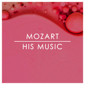 Mozart: His Music by Wolfgang Amadeus Mozart