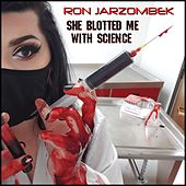 She Blotted Me with Science von Ron Jarzombek