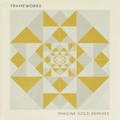 Imagine Gold (Remixes) by Frameworks